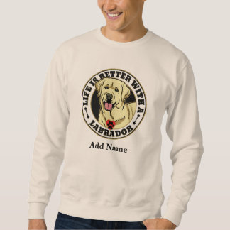 Life Is Better With A White Labrador Personalized Sweatshirt