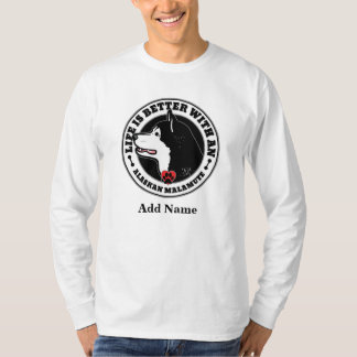 Life Is Better With An Alaskan Malamute Any Name T-Shirt