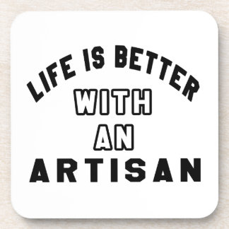 Life Is Better With An Artisan Drink Coasters