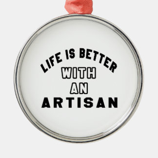 Life Is Better With An Artisan Silver-Colored Round Decoration