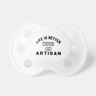 Life Is Better With An Artisan Baby Pacifier