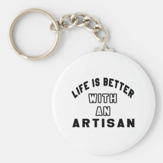 Life Is Better With An Artisan Keychains