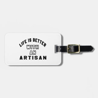 Life Is Better With An Artisan Bag Tag