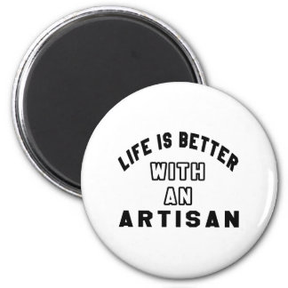 Life Is Better With An Artisan Refrigerator Magnets