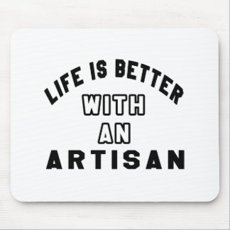 Life Is Better With An Artisan Mouse Pad