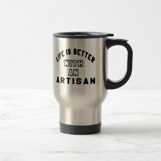 Life Is Better With An Artisan Mug