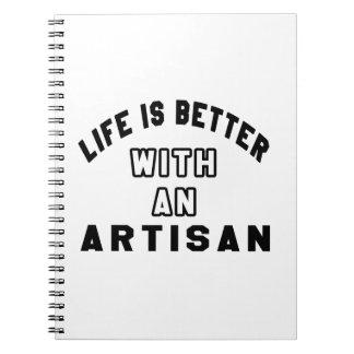 Life Is Better With An Artisan Spiral Notebook