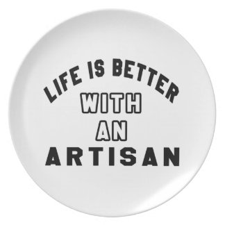 Life Is Better With An Artisan Plate