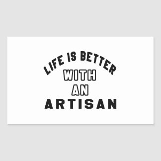 Life Is Better With An Artisan Rectangle Stickers