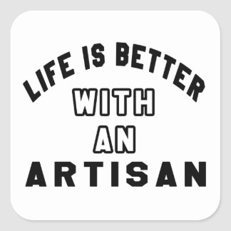 Life Is Better With An Artisan Stickers
