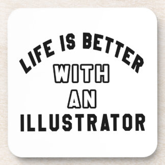 Life Is Better With An Illustrator Beverage Coaster
