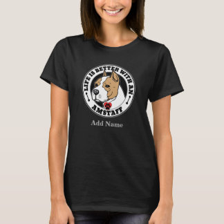 Life Is Better With An Staffordshire Terrier Name T-Shirt