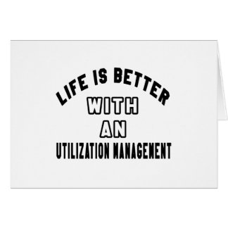 Life Is Better With An Utilization management Greeting Card
