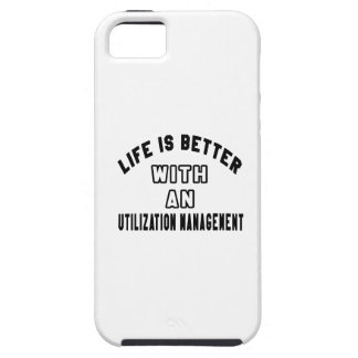 Life Is Better With An Utilization management iPhone 5 Case