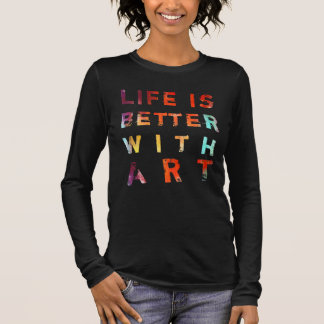 Life Is Better With Art Long Sleeve T-Shirt