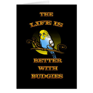 Life Is Better With Budgie Card
