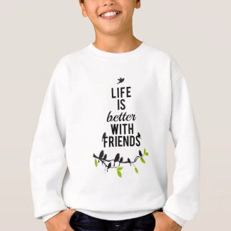 Life is better with friends, with birds on tree sweatshirt