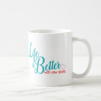 Life is Better with New Shoes Mug