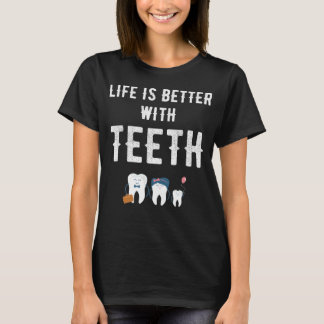 Life is better with teeth T-Shirt