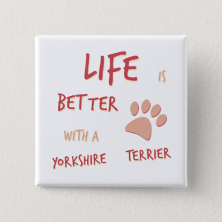 Life is Better Yorkshire Terrier 15 Cm Square Badge