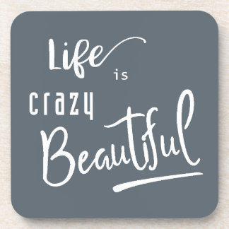 Life is crazy Beautiful Quote Text Coaster