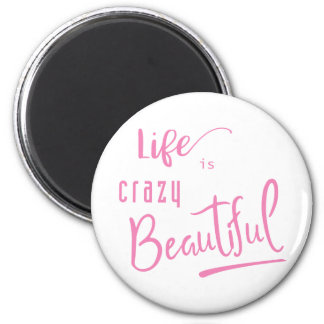 Life is crazy Beautiful Quote Text Magnet