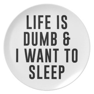 Life Is Dumb Plate