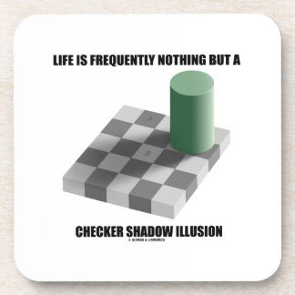 Life Is Frequently Nothing But A Checker Shadow Beverage Coaster