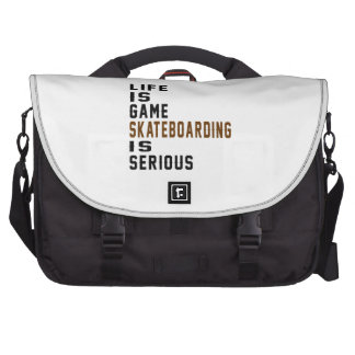 Life is game Skateboarding is serious Computer Bag