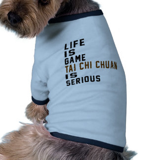 Life is game Tai Chi Chuan is serious Ringer Dog Shirt