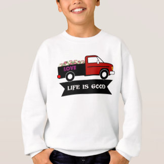 Life is good, flowers truck, gift for lover couple sweatshirt