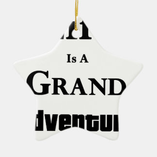 Life Is Grand Adventure Ceramic Star Decoration