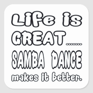 Life is great Samba dance makes it better Square Sticker