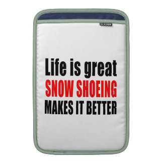 LIFE IS GREAT SNOW SHOEING MAKES IT BETTER MacBook AIR SLEEVE