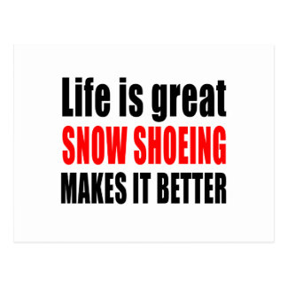 LIFE IS GREAT SNOW SHOEING MAKES IT BETTER POSTCARD