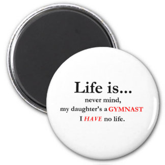 Life Is (Gymnast's Mom) Refrigerator Magnets