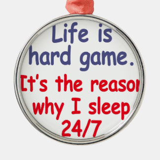 Life is hard game, it is the reason why I sleep Silver-Colored Round Decoration