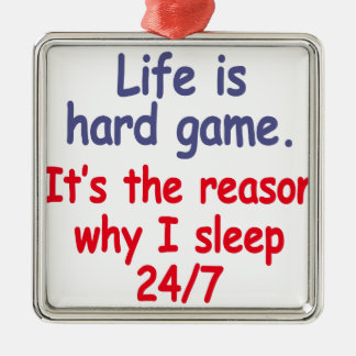Life is hard game, it is the reason why I sleep Silver-Colored Square Decoration