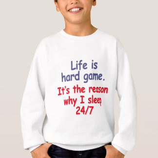 Life is hard game, it is the reason why I sleep Sweatshirt