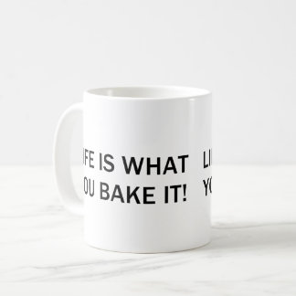 LIFE IS HOW YOU BAKE IT COFFEE MUG