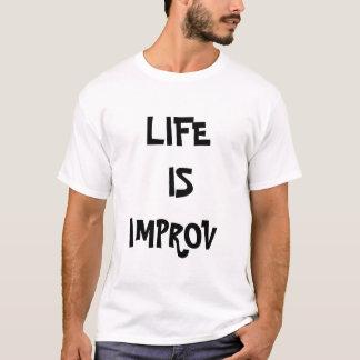 LIFE  IS  IMPROV T-Shirt