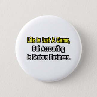 Life Is Just a Game .. Accounting Is Serious 6 Cm Round Badge
