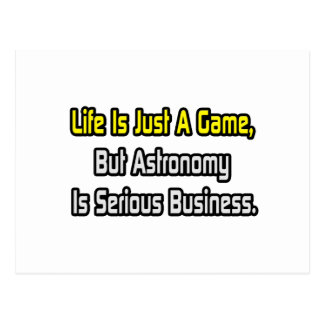 Life Is Just a Game .. Astronomy Is Serious Postcards