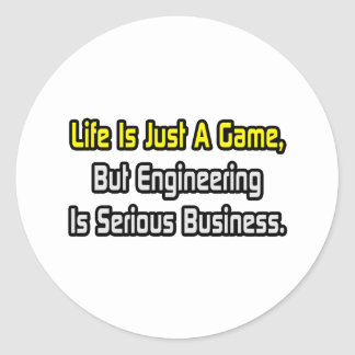 Life Is Just a Game .. Engineering Is Serious Classic Round Sticker