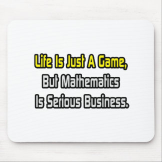Life Is Just a Game .. Mathematics Is Serious Mousepad