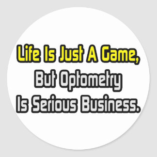 Life Is Just a Game .. Optometry Is Serious Classic Round Sticker