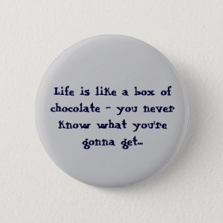 Life is like a box of Chocolates Buttons