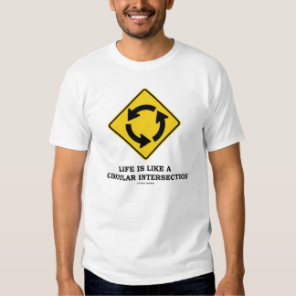 Life Is Like A Circular Intersection -Traffic Sign T-shirt