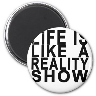 LIFE IS LIKE  A REALITY SHOW . 6 CM ROUND MAGNET