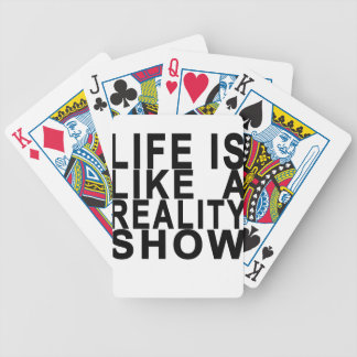LIFE IS LIKE  A REALITY SHOW . BICYCLE PLAYING CARDS